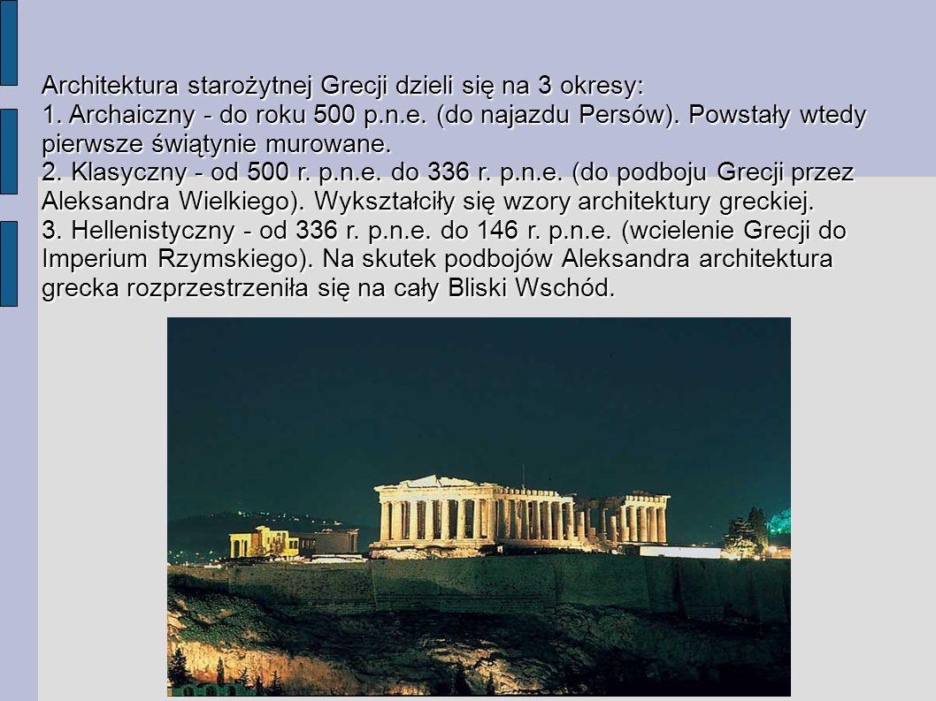 Architektura starożytnej Grecji dzieli się na 3 okresy: