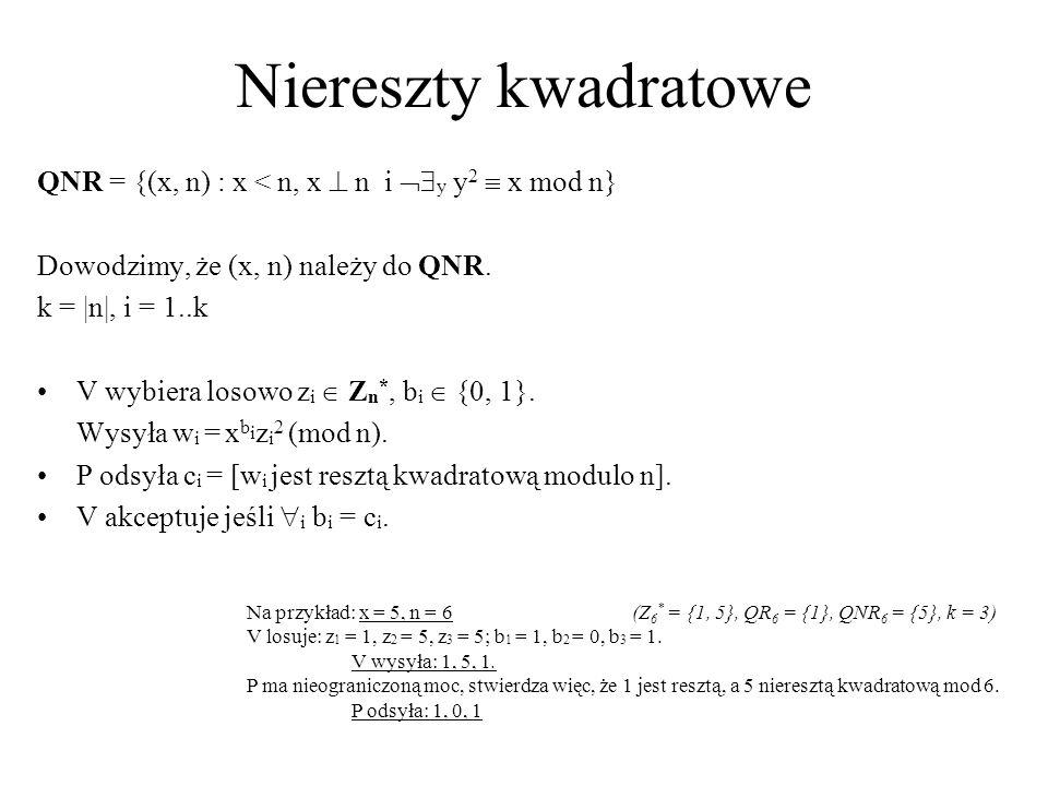Niereszty kwadratowe QNR = {(x, n) : x < n, x  n i y y2  x mod n} Dowodzimy, że (x, n) należy do QNR.