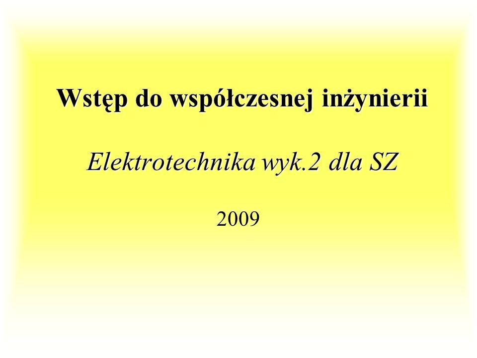 Wstęp do współczesnej inżynierii Elektrotechnika wyk.2 dla SZ