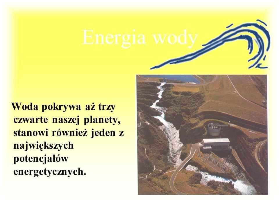 Energia wody Woda pokrywa aż trzy czwarte naszej planety, stanowi również jeden z największych potencjałów energetycznych.