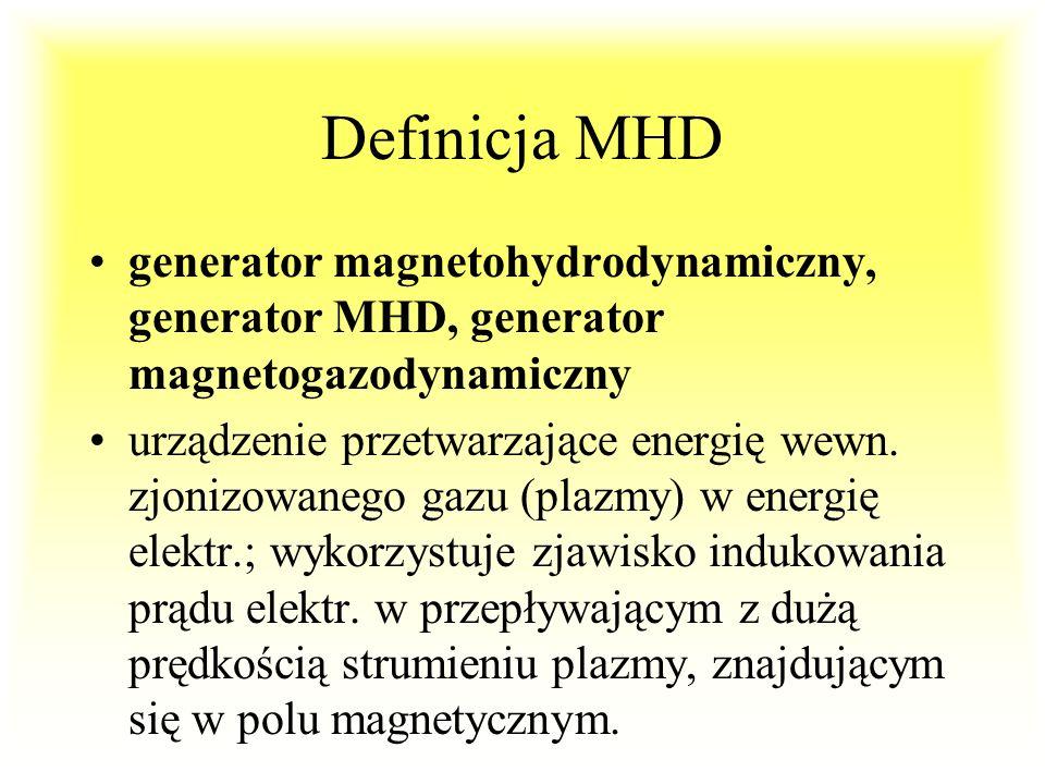 Definicja MHD generator magnetohydrodynamiczny, generator MHD, generator magnetogazodynamiczny.
