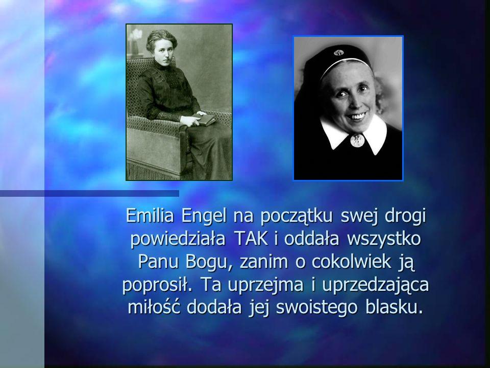 Emilia Engel na początku swej drogi powiedziała TAK i oddała wszystko Panu Bogu, zanim o cokolwiek ją poprosił.