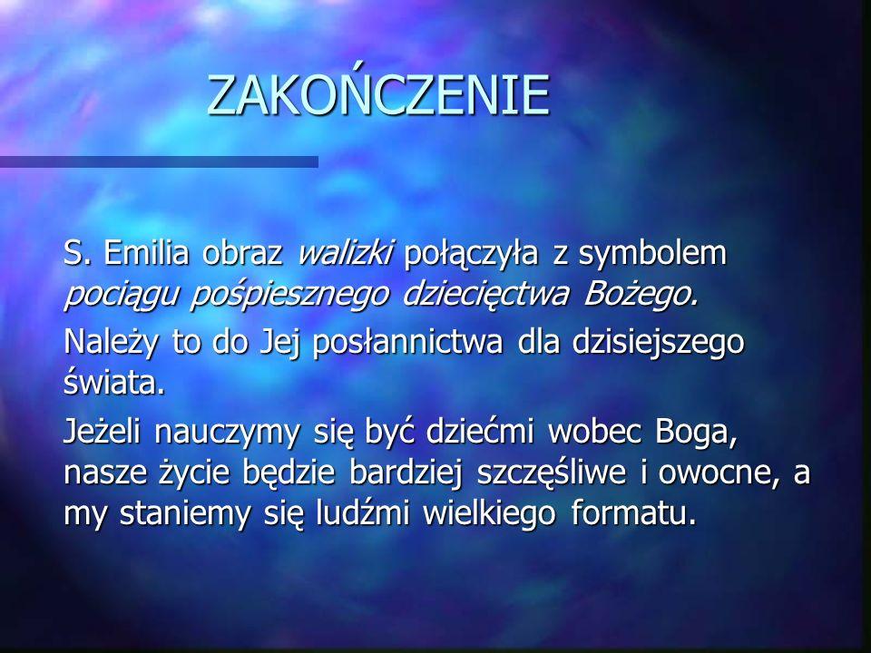 ZAKOŃCZENIE S. Emilia obraz walizki połączyła z symbolem pociągu pośpiesznego dziecięctwa Bożego.