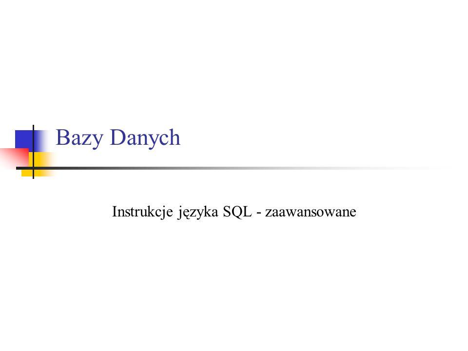 Instrukcje języka SQL - zaawansowane
