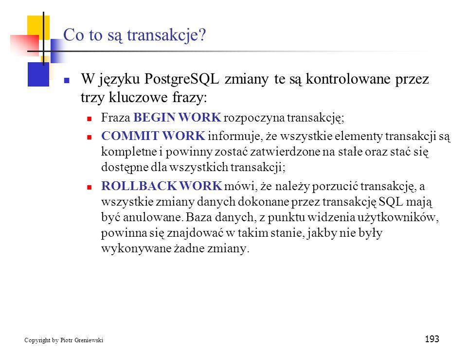 Co to są transakcje W języku PostgreSQL zmiany te są kontrolowane przez trzy kluczowe frazy: Fraza BEGIN WORK rozpoczyna transakcję;