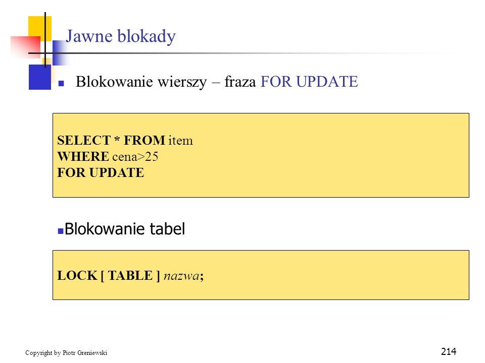 Jawne blokady Blokowanie wierszy – fraza FOR UPDATE Blokowanie tabel