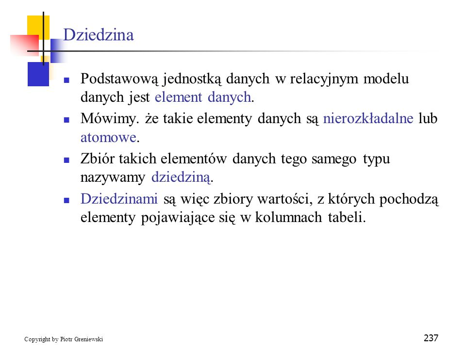 Dziedzina Podstawową jednostką danych w relacyjnym modelu danych jest element danych.
