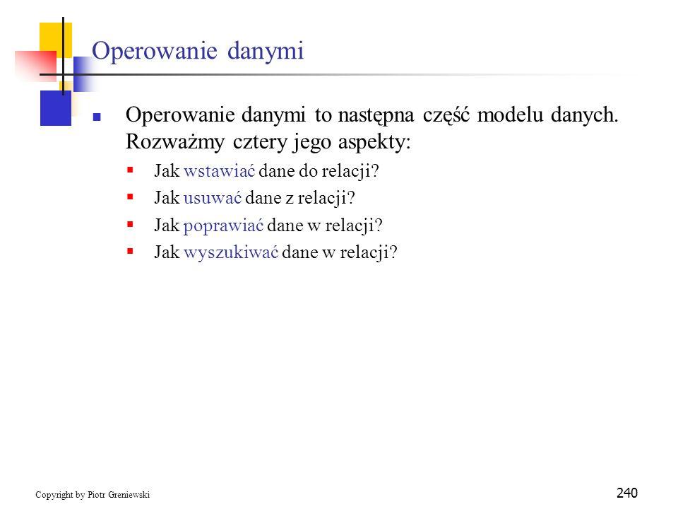 Operowanie danymi Operowanie danymi to następna część modelu danych. Rozważmy cztery jego aspekty: Jak wstawiać dane do relacji