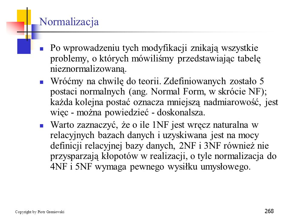Normalizacja Po wprowadzeniu tych modyfikacji znikają wszystkie problemy, o których mówiliśmy przedstawiając tabelę nieznormalizowaną.