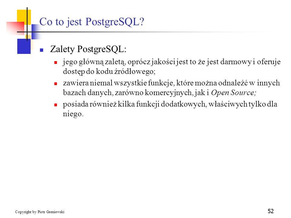 Co to jest PostgreSQL Zalety PostgreSQL: