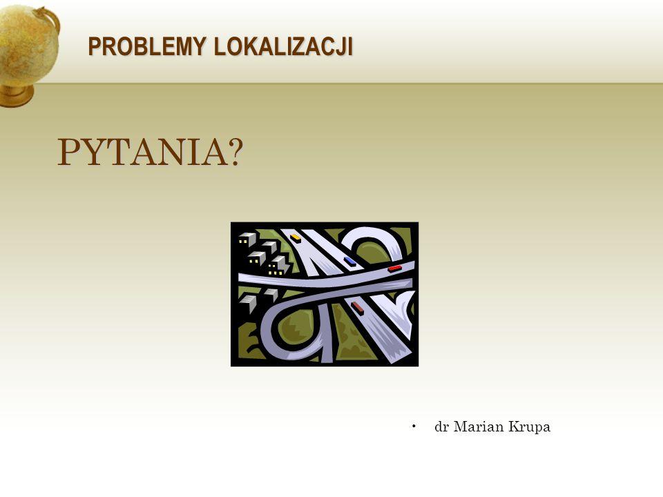 PROBLEMY LOKALIZACJI PYTANIA dr Marian Krupa