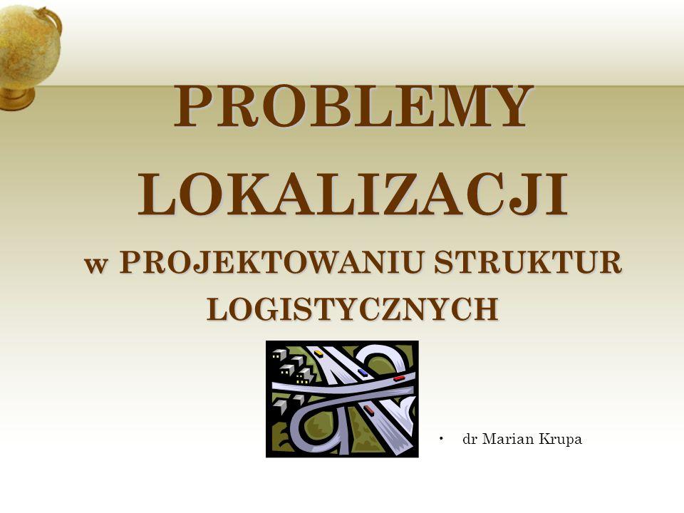 PROBLEMY LOKALIZACJI w PROJEKTOWANIU STRUKTUR LOGISTYCZNYCH