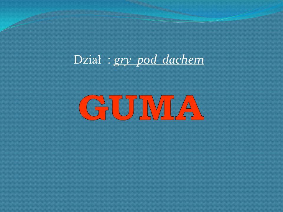 Dział : gry pod dachem GUMA