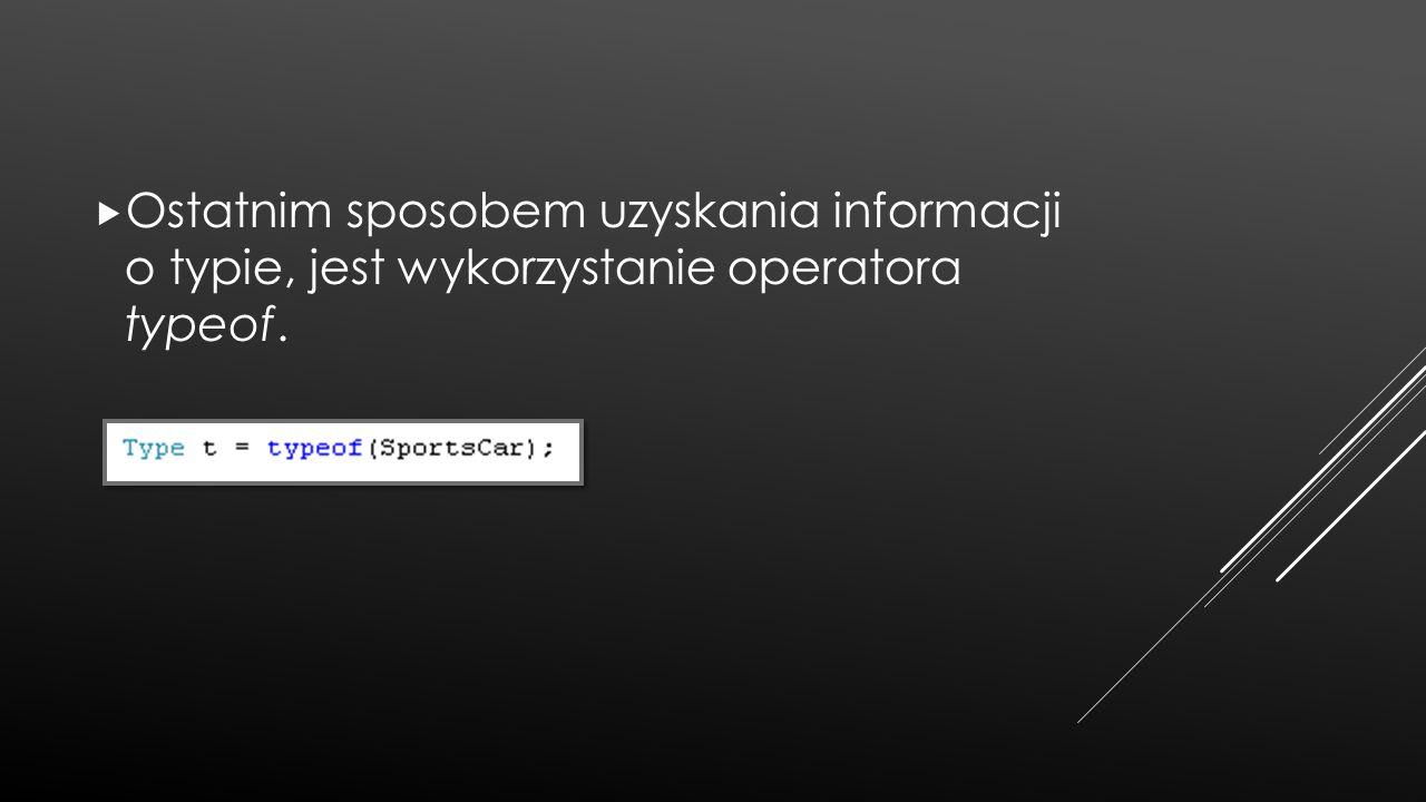 Ostatnim sposobem uzyskania informacji o typie, jest wykorzystanie operatora typeof.
