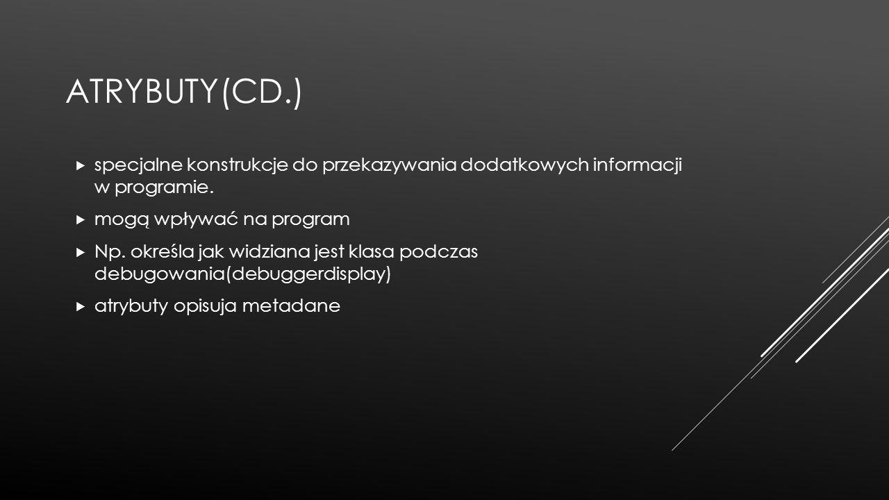 Atrybuty(cd.) specjalne konstrukcje do przekazywania dodatkowych informacji w programie. mogą wpływać na program.