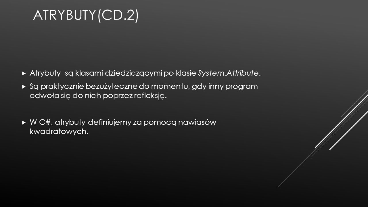 Atrybuty(cd.2) Atrybuty są klasami dziedziczącymi po klasie System.Attribute.