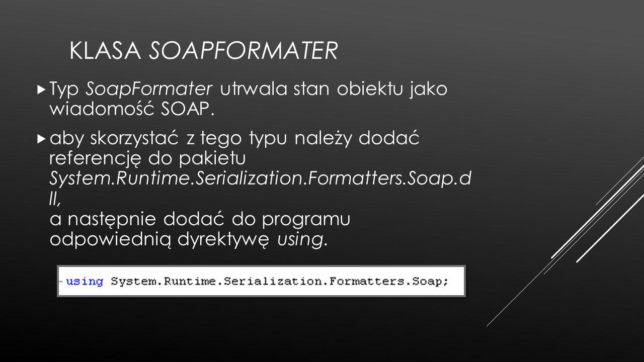 Klasa SoapFormater Typ SoapFormater utrwala stan obiektu jako wiadomość SOAP.