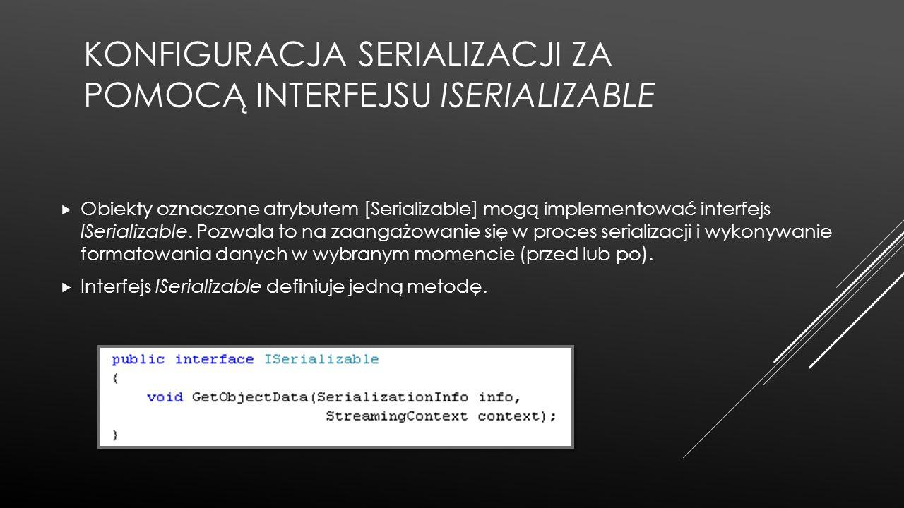 Konfiguracja serializacji za pomocą interfejsu ISerializable