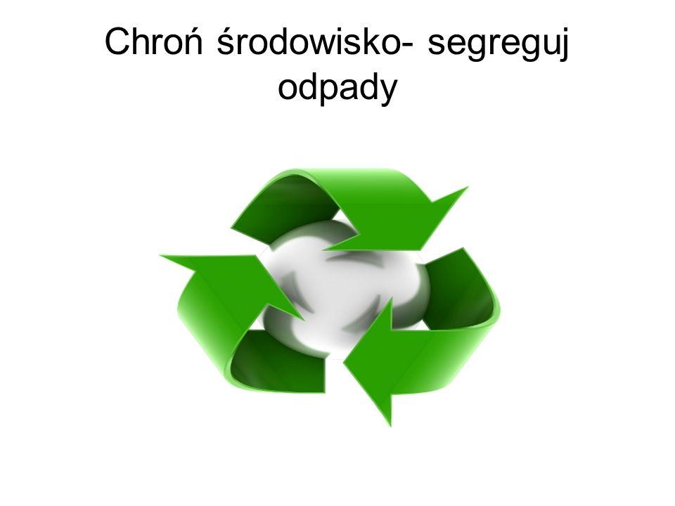 Chroń środowisko- segreguj odpady