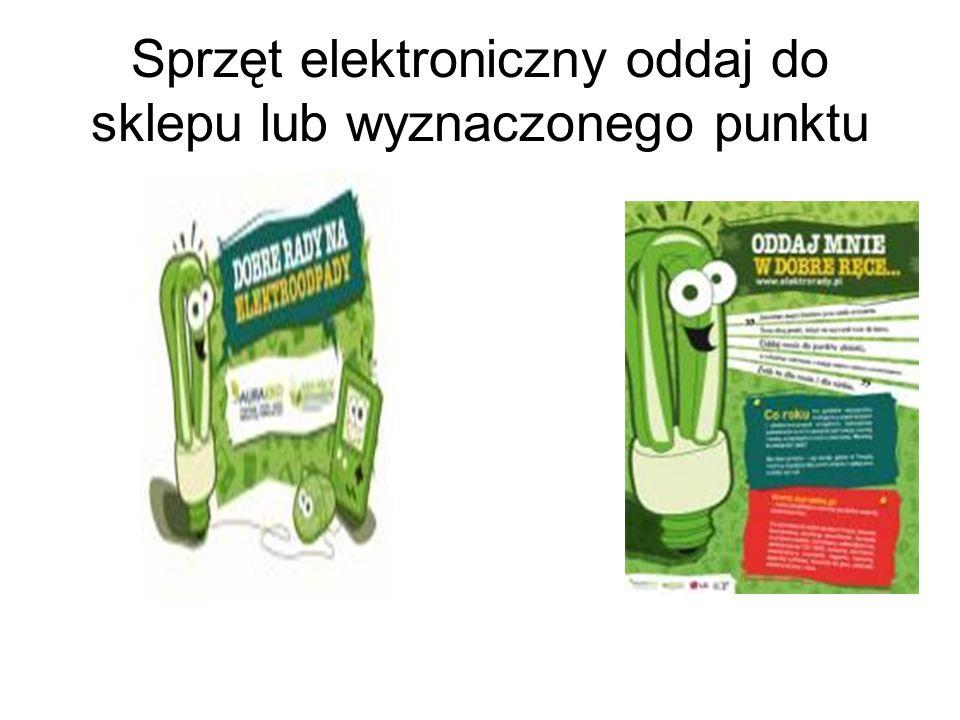 Sprzęt elektroniczny oddaj do sklepu lub wyznaczonego punktu