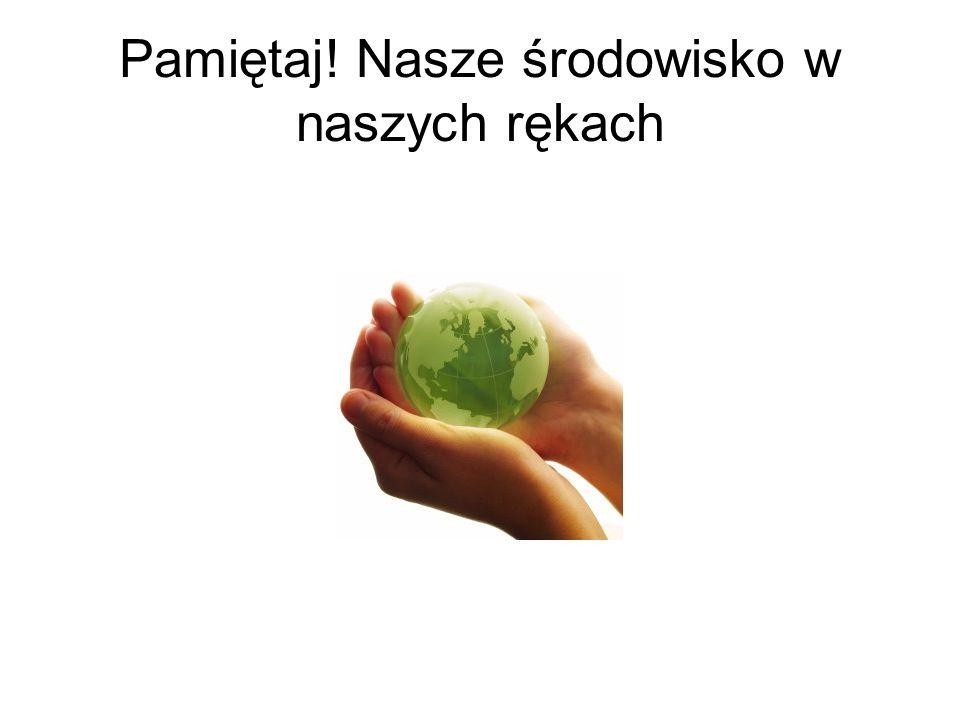 Pamiętaj! Nasze środowisko w naszych rękach