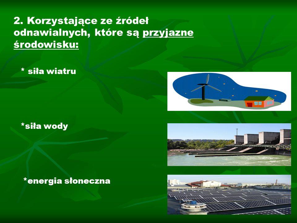 2. Korzystające ze źródeł odnawialnych, które są przyjazne środowisku:
