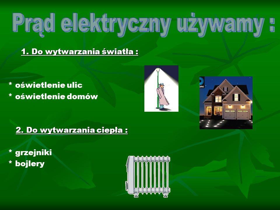 Prąd elektryczny używamy :