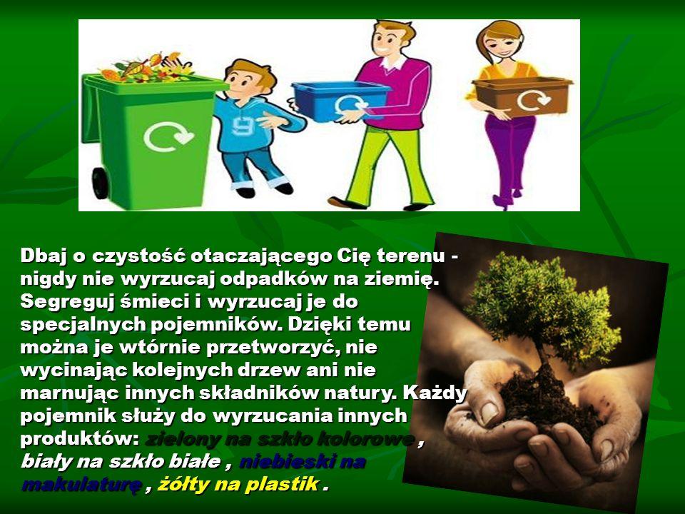 Dbaj o czystość otaczającego Cię terenu - nigdy nie wyrzucaj odpadków na ziemię.