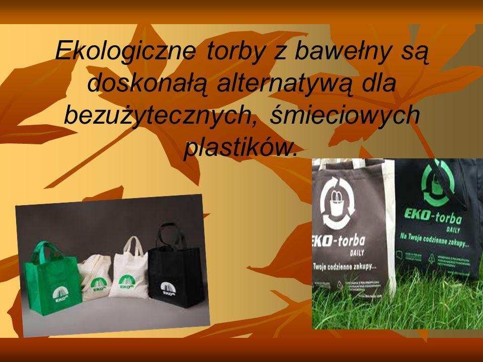 Ekologiczne torby z bawełny są doskonałą alternatywą dla bezużytecznych, śmieciowych plastików.