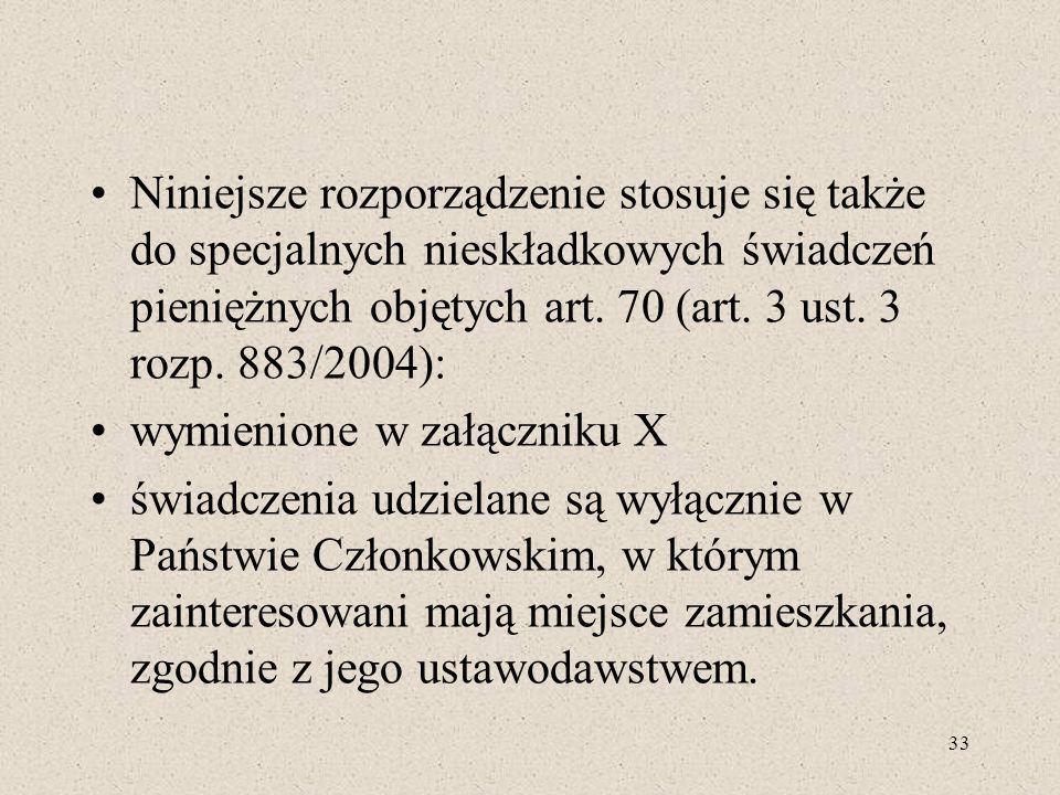 Niniejsze rozporządzenie stosuje się także do specjalnych nieskładkowych świadczeń pieniężnych objętych art. 70 (art. 3 ust. 3 rozp. 883/2004):