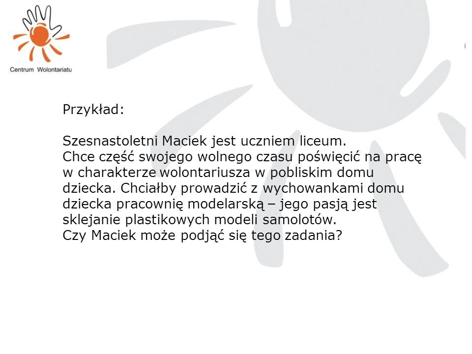Przykład: Szesnastoletni Maciek jest uczniem liceum