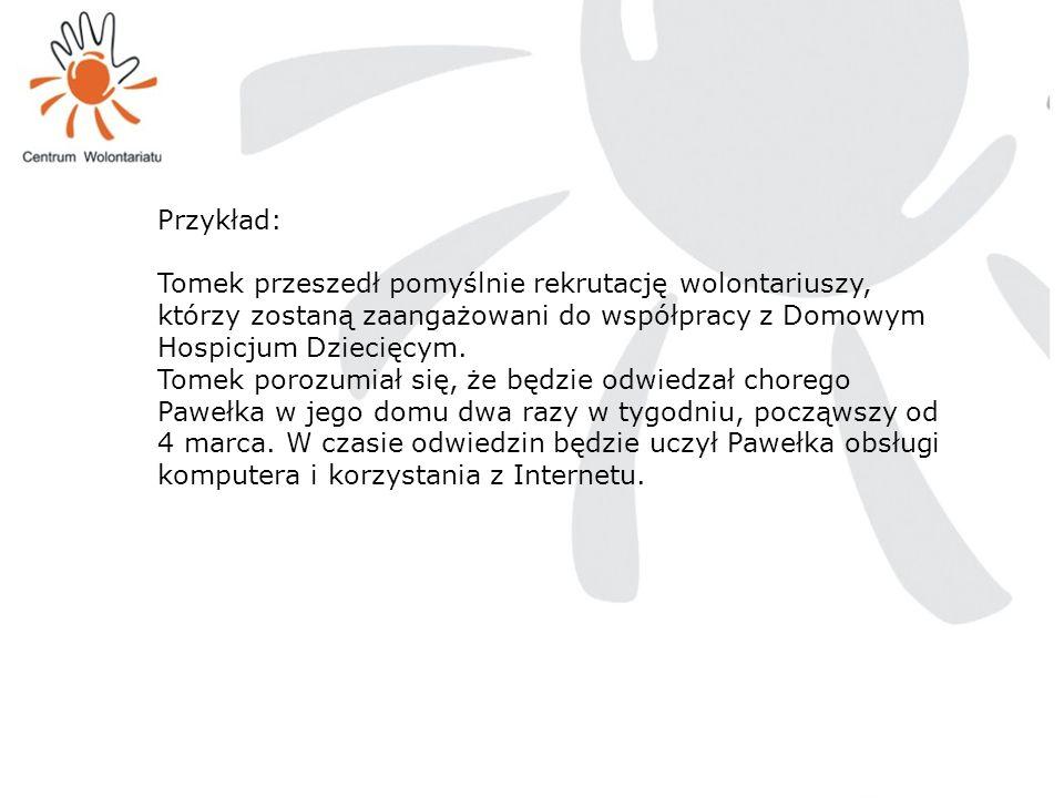 Przykład: Tomek przeszedł pomyślnie rekrutację wolontariuszy, którzy zostaną zaangażowani do współpracy z Domowym Hospicjum Dziecięcym.