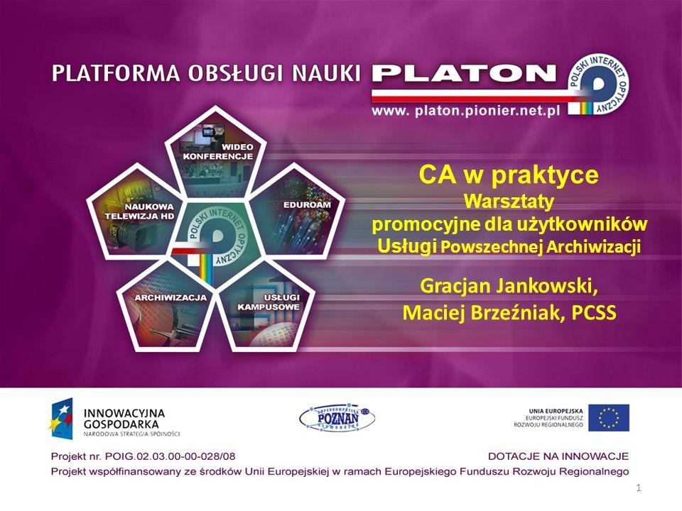 CA w praktyce Warsztaty promocyjne dla użytkowników Usługi Powszechnej Archiwizacji Gracjan Jankowski, Maciej Brzeźniak, PCSS