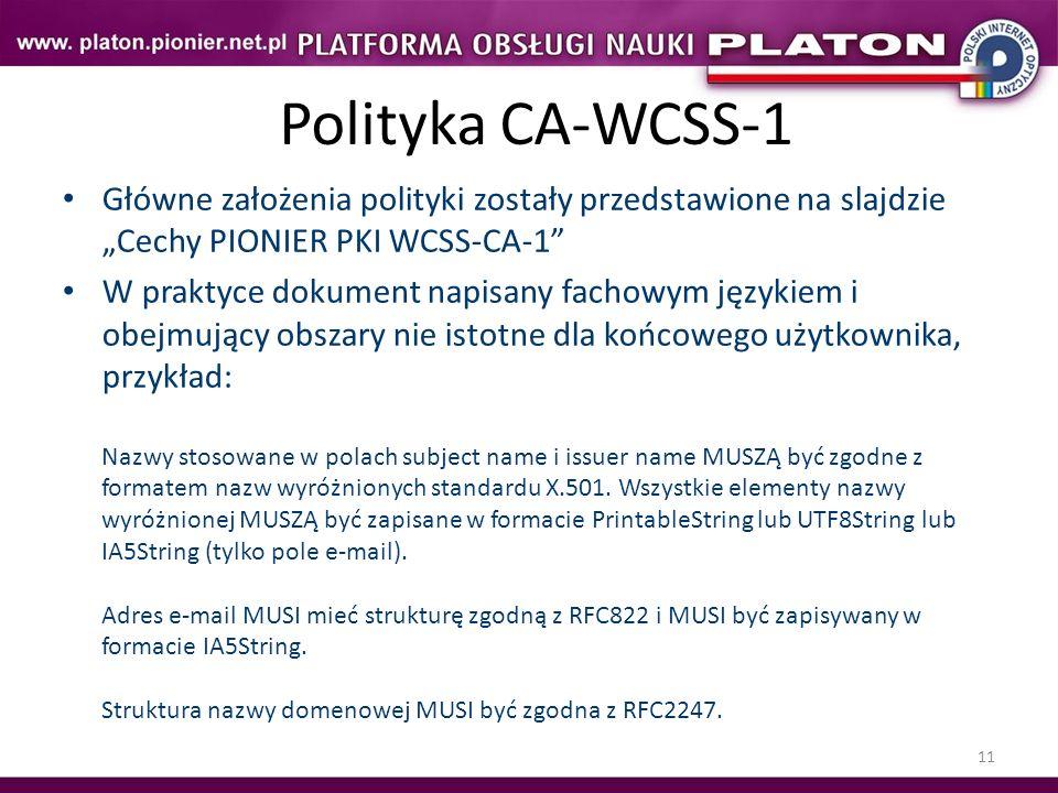 """Polityka CA-WCSS-1 Główne założenia polityki zostały przedstawione na slajdzie """"Cechy PIONIER PKI WCSS-CA-1"""
