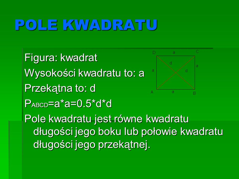 POLE KWADRATU Figura: kwadrat Wysokości kwadratu to: a Przekątna to: d
