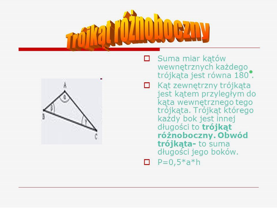 Trójkąt różnoboczny Suma miar kątów wewnętrznych każdego trójkąta jest równa 180 .