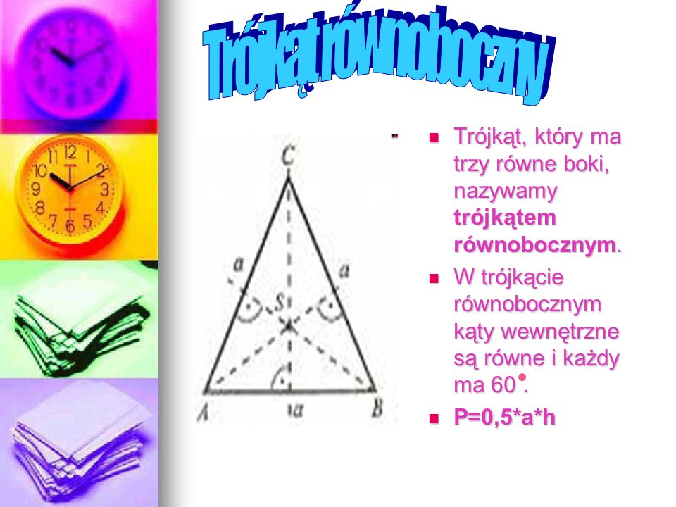 Trójkąt równoboczny Trójkąt, który ma trzy równe boki, nazywamy trójkątem równobocznym.