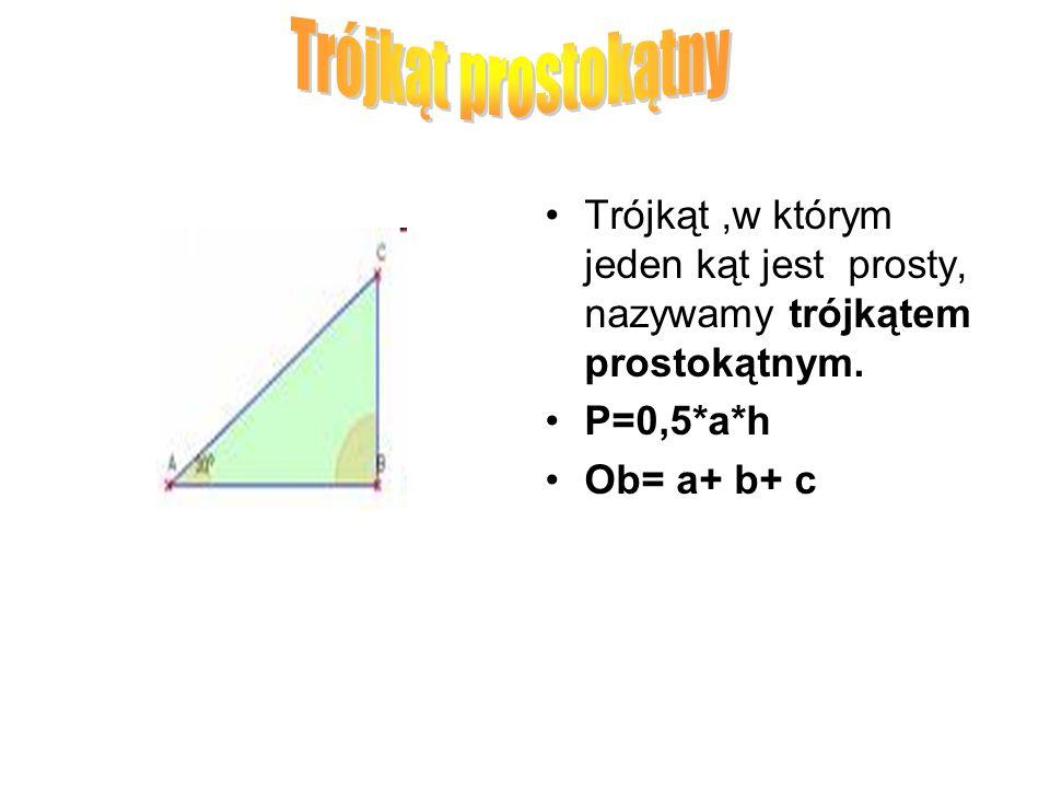 Trójkąt prostokątny Trójkąt ,w którym jeden kąt jest prosty, nazywamy trójkątem prostokątnym. P=0,5*a*h.