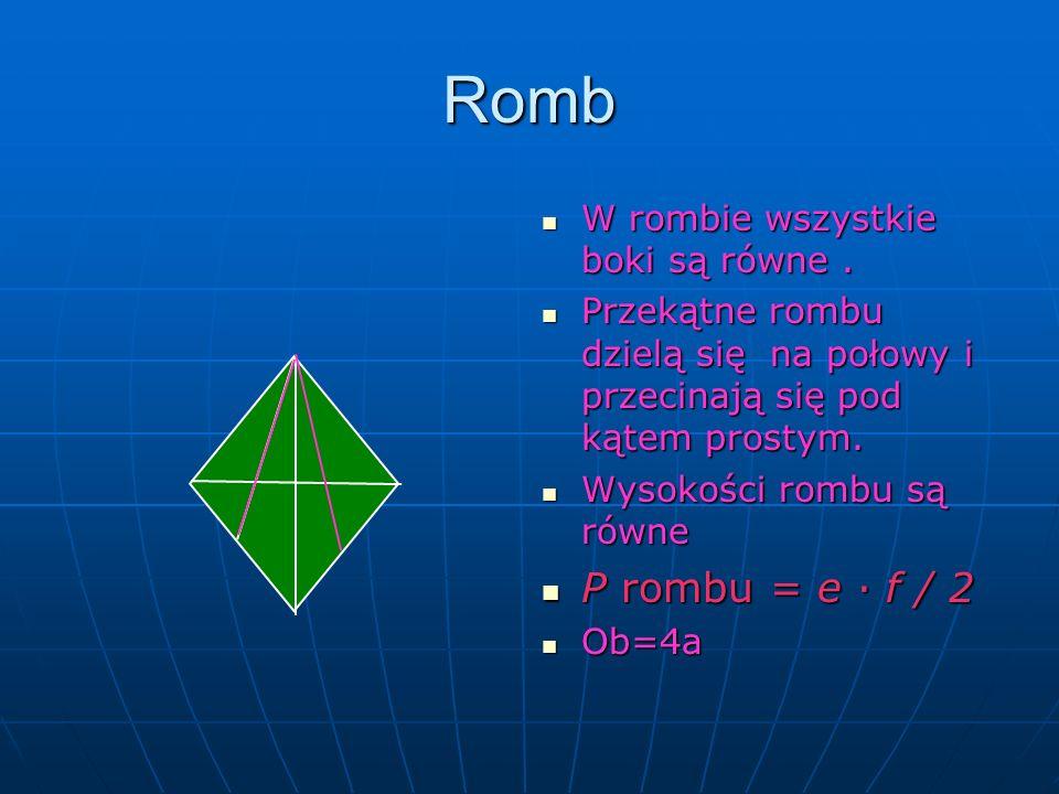 Romb P rombu = e ∙ f / 2 W rombie wszystkie boki są równe .