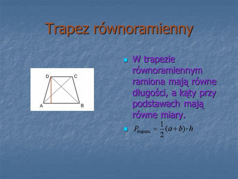 Trapez równoramiennyW trapezie równoramiennym ramiona mają równe długości, a kąty przy podstawach mają równe miary.