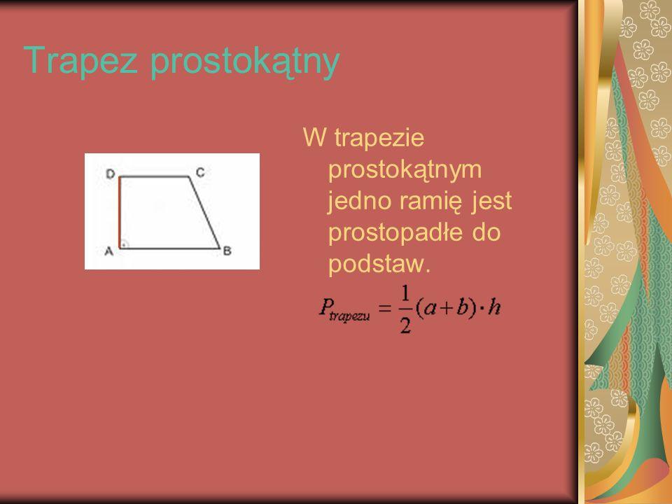 Trapez prostokątny W trapezie prostokątnym jedno ramię jest prostopadłe do podstaw.