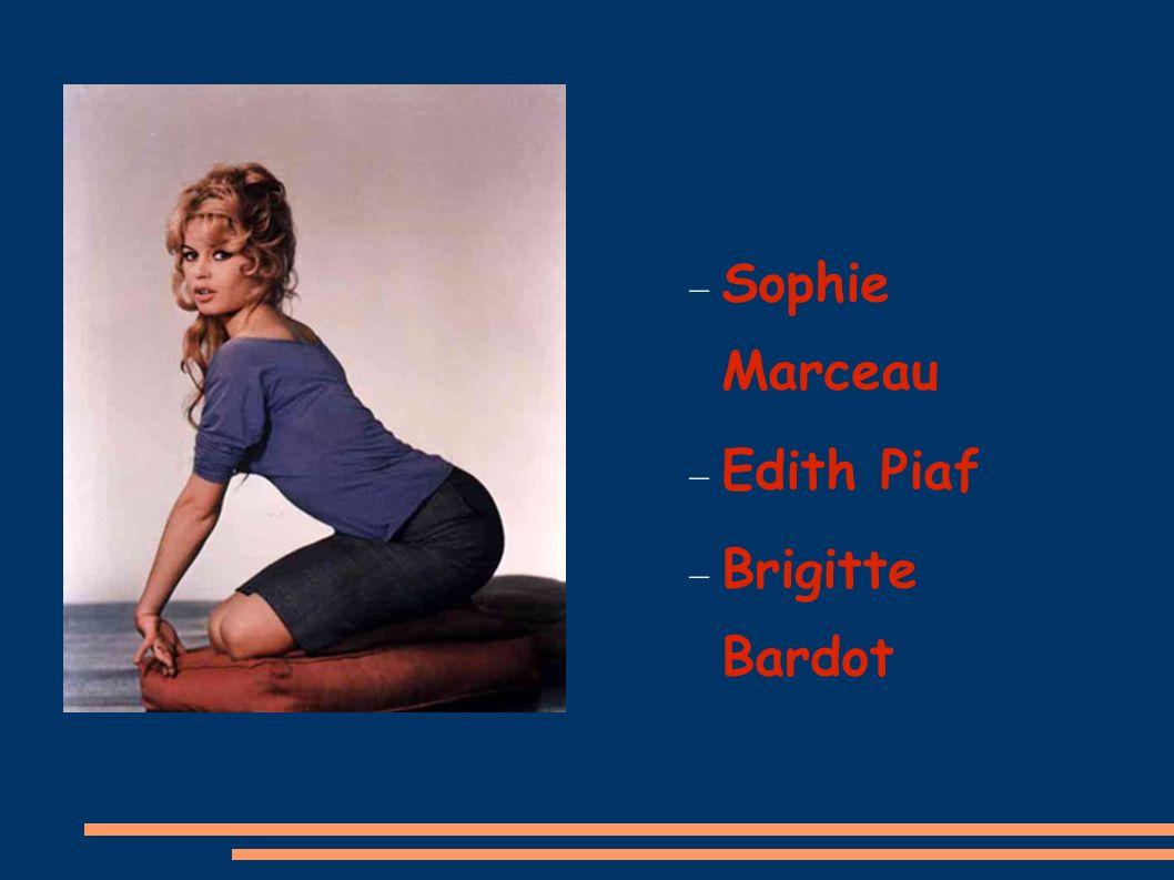 Sophie Marceau Edith Piaf Brigitte Bardot