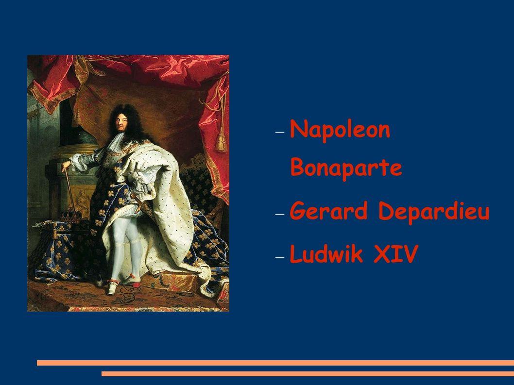 Napoleon Bonaparte Gerard Depardieu Ludwik XIV