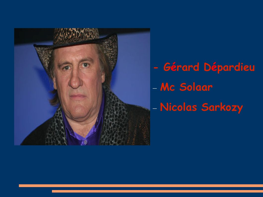 - Gérard Dépardieu Mc Solaar Nicolas Sarkozy