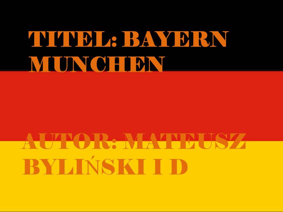 Titel: Bayern munchen AUTOR: MATEUSZ BYLIŃSKI I D