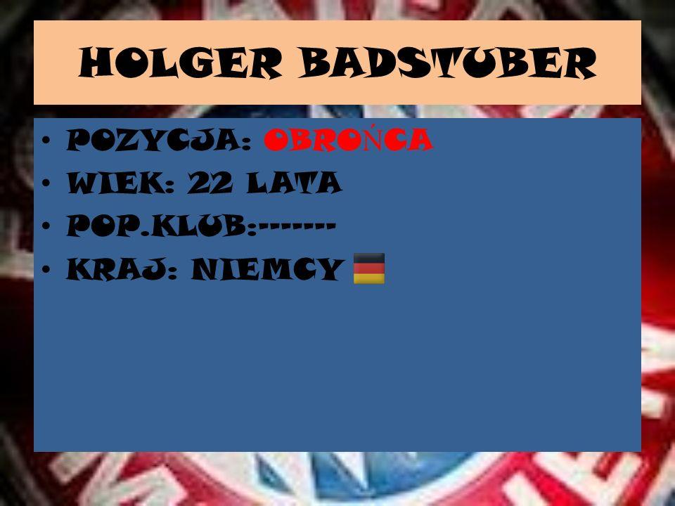 HOLGER BADSTUBER POZYCJA: OBROŃCA WIEK: 22 LATA POP.KLUB:-------