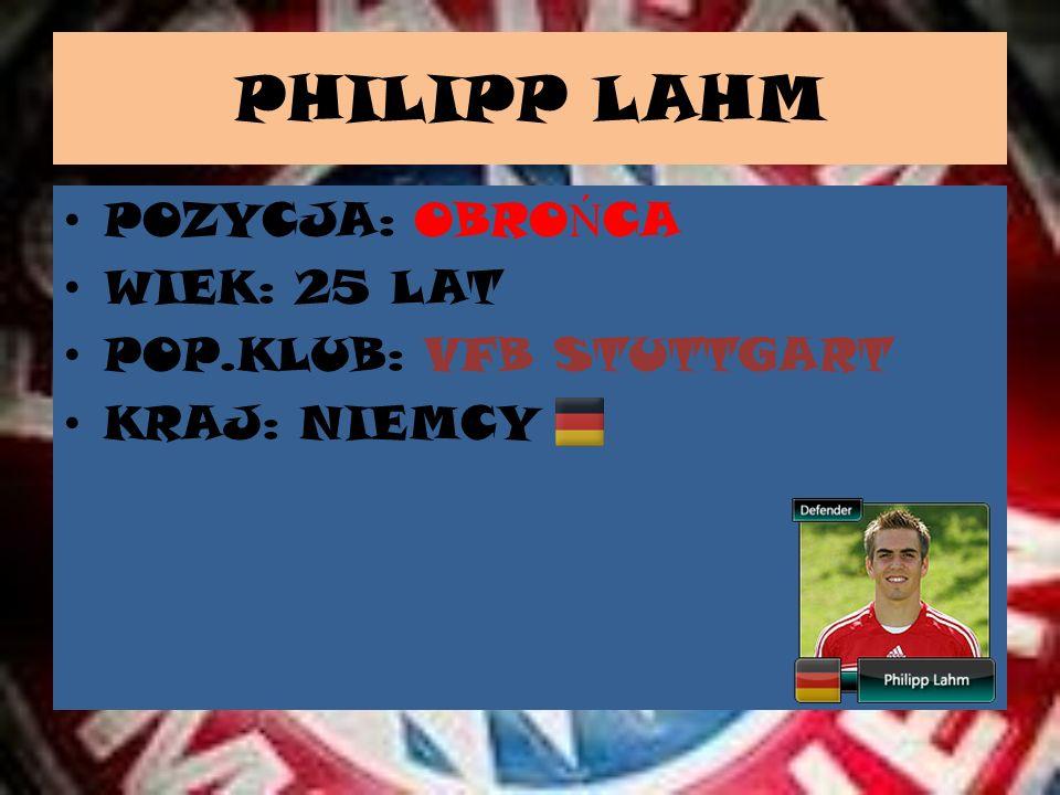 PHILIPP LAHM POZYCJA: OBROŃCA WIEK: 25 LAT POP.KLUB: VFB STUTTGART