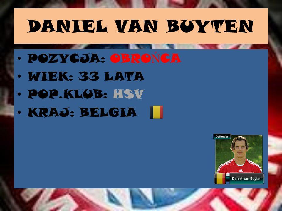 DANIEL VAN BUYTEN POZYCJA: OBROŃCA WIEK: 33 LATA POP.KLUB: HSV