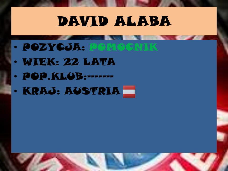 DAVID ALABA POZYCJA: POMOCNIK WIEK: 22 LATA POP.KLUB:-------