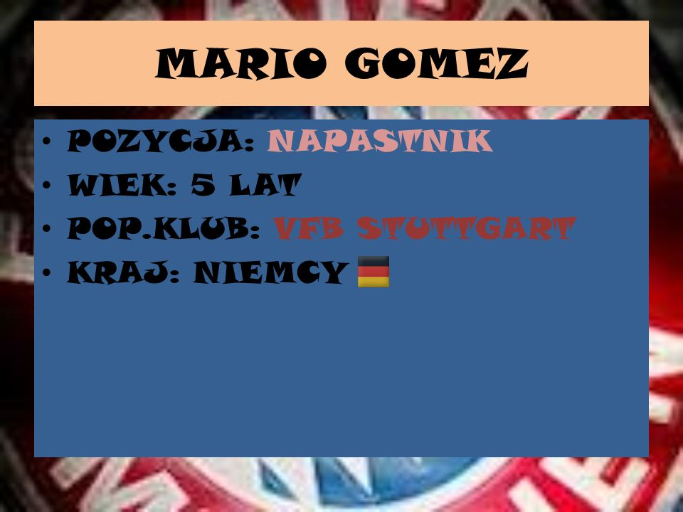 MARIO GOMEZ POZYCJA: NAPASTNIK WIEK: 5 LAT POP.KLUB: VFB STUTTGART